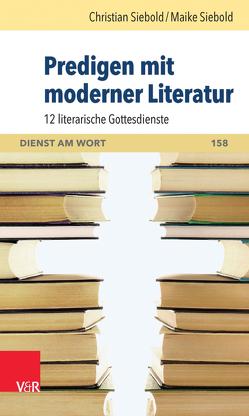 Predigen mit moderner Literatur von Siebold,  Christian, Siebold,  Maike
