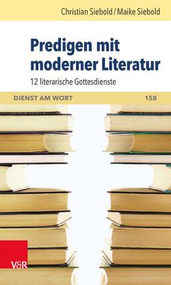 Predigen mit moderner Literatur von Klose,  Markus, Siebold,  Christian, Siebold,  Maike