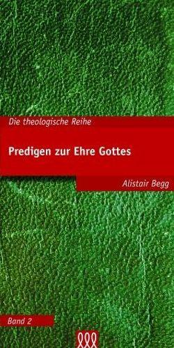 Predigen zur Ehre Gottes von Begg,  Alistair