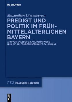 Predigt und Politik im frühmittelalterlichen Bayern von Diesenberger,  Maximilian