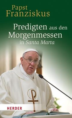 Predigten aus den Morgenmessen in Santa Marta von Papst Franziskus