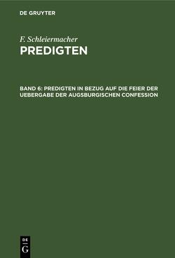 Predigten in Bezug auf die Feier der Uebergabe der Augsburgischen Confession von Schleiermacher,  Friedrich