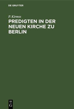 Predigten in der Neuen Kirche zu Berlin von Kirmß,  P.