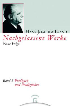 Predigten und Predigtlehre von Grözinger,  Albrecht, Hans-Iwand-Stiftung, Iwand,  Hans Joachim, Klappert,  Bertold, Landau,  Rudolf, Seim,  Jürgen