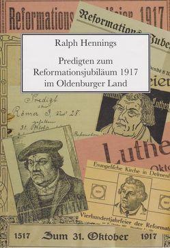 Predigten zum Reformationsjubiläum 1917 im Oldenburger Land von Hennings,  Ralph