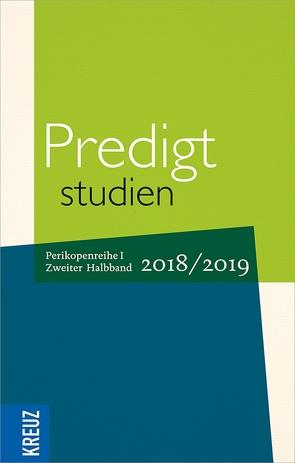 Predigtstudien 2018/2019 von Claussen,  Dr. Johann Hinrich, Engemann,  Wilfried, Eulenberger,  Klaus, Gräb,  Wilhelm, Oxen,  Kathrin, Stäblein,  Christian, Weyel,  Birgit