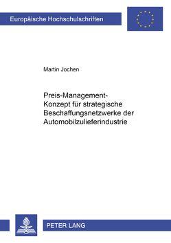 Preis-Management-Konzept für strategische Beschaffungsnetzwerke der Automobilzulieferindustrie von Jochen,  Martin