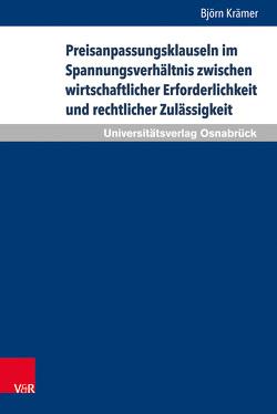 Preisanpassungsklauseln im Spannungsverhältnis zwischen wirtschaftlicher Erforderlichkeit und rechtlicher Zulässigkeit von Krämer,  Björn