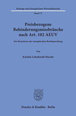 Preisbezogene Behinderungsmissbräuche nach Art. 102 AEUV. von Lehnhardt-Busche,  Katalin