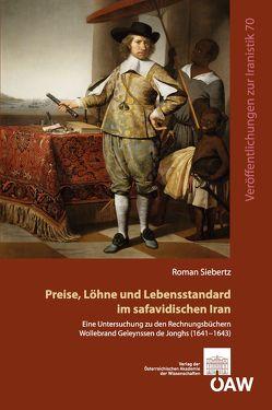 Preise, Löhne und Lebensstandard im safavidischen Iran von Fragner,  Bert G., Schwarz,  Florian, Siebertz,  Roman