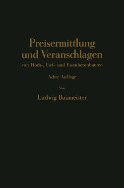Preisermittlung und Veranschlagen von Hoch-, Tief- und Eisenbetonbauten von Braumeister,  Ludwig
