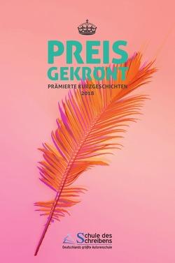 Preisgekrönt – Prämierte Kurzgeschichten 2018 von Mekelburg,  Frauke, Schoell,  Iris