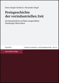 Preisgeschichte der vorindustriellen Zeit von Engel,  Alexander, Gerhard,  Hans-Jürgen