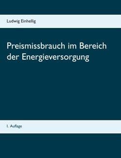 Preismissbrauch im Bereich der Energieversorgung von Einhellig,  Ludwig