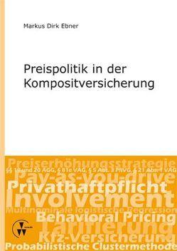 Preispolitik in der Kompositversicherung von Ebner,  Markus Dirk