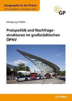 Preispolitik und Nachfragestrukturen im großstädtischen ÖPNV von Juchelka,  Rudolf, Stobbe,  Wolfgang