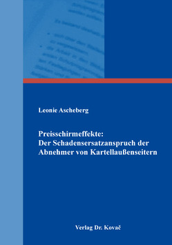 Preisschirmeffekte: Der Schadensersatzanspruch der Abnehmer von Kartellaußenseitern von Ascheberg,  Leonie