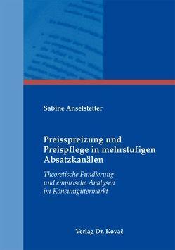 Preisspreizung und Preispflege in mehrstufigen Absatzkanälen von Anselstetter,  Sabine
