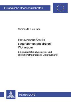 Preisvorschriften für sogenannten preisfreien Wohnraum von Hofacker,  Thomas M.