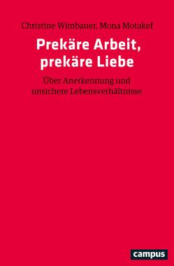 Prekäre Arbeit, prekäre Liebe von Motakef,  Mona, Wimbauer,  Christine
