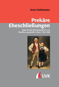 Prekäre Eheschließungen von Haldemann,  Arno