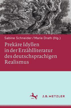 Prekäre Idyllen in der Erzählliteratur des deutschsprachigen Realismus von Drath,  Marie, Schneider,  Sabine