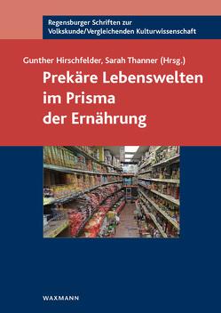 Prekäre Lebenswelten im Prisma der Ernährung von Hirschfelder,  Gunther, Thanner,  Sarah