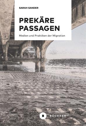 Prekäre Passagen von Sander,  Sarah