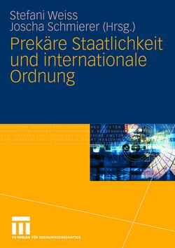 Prekäre Staatlichkeit und internationale Ordnung von Schmierer,  Joscha, Weiss,  Stefani