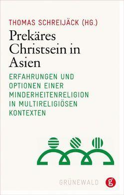 Prekäres Christsein in Asien von Schreijäck,  Thomas