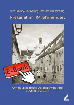 Prekariat im 19. Jahrhundert von Burkhardt,  Johannes, Kießling,  Rolf, Sczesny,  Anke