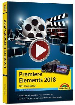 Premiere Elements 2018 – Das Praxisbuch zur Software von Gäbler,  René
