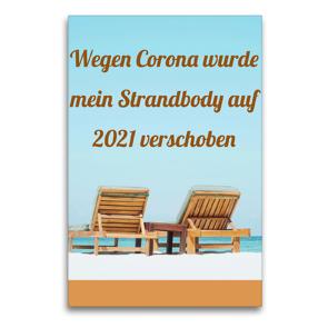 Premium Textil-Leinwand 60 x 90 cm Hoch-Format Wegen Corona wurde mein Strandbody auf 2021 verschoben   Wandbild, HD-Bild auf Keilrahmen, Fertigbild auf hochwertigem Vlies, Leinwanddruck von CALVENDO