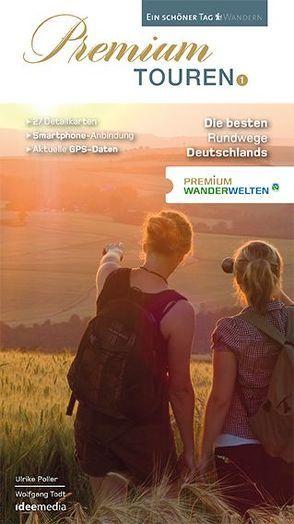 Premium Touren. Ein schöner Tag wandern von Poller,  Ulrike, Schoellkopf,  Uwe, Todt,  Wolfgang