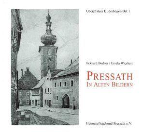 Pressath in alten Bildern von Bodner,  Eckhard, Wiechert,  Ursula