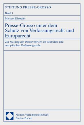 Presse-Grosso unter dem Schutz von Verfassungsrecht und Europarecht von Kloepfer,  Michael