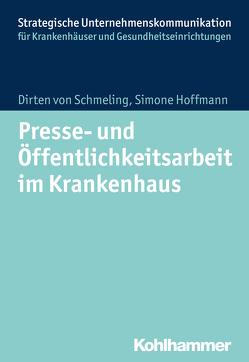 Presse- und Öffentlichkeitsarbeit im Krankenhaus von Hoffmann,  Simone, von Schmeling,  Dirten