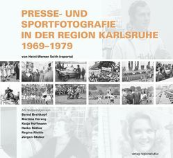 Presse- und Sportfotografie in der Region Karlsruhe 1969–1979 von Breitkopf,  Bernd, Herzog,  Martina, Hoffmann,  Katja, Räther,  Heiko, Riehle,  Regine, Seith,  Heini W, Stober,  Jürgen