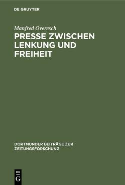 Presse zwischen Lenkung und Freiheit von Overesch,  Manfred