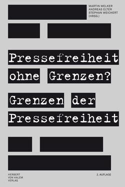 Pressefreiheit ohne Grenzen? Grenzen der Pressefreiheit von Elter,  Andreas, Weichert,  Stephan, Welker,  Martin