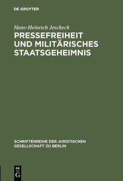 Pressefreiheit und militärisches Staatsgeheimnis von Jescheck,  Hans-Heinrich