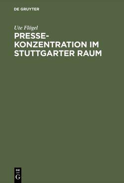 Pressekonzentration im Stuttgarter Raum von Flögel,  Ute