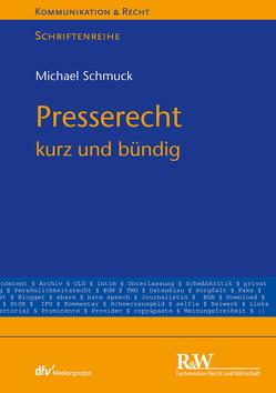 Presserecht – kurz und bündig von Schmuck,  Michael