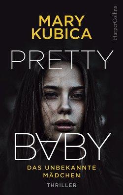 Pretty Baby – Das unbekannte Mädchen von Junghanns,  Nele, Kubica,  Mary