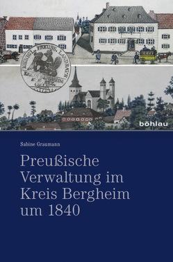 Preußische Verwaltung im Kreis Bergheim um 1840 von Graumann,  Sabine