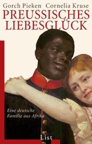 Preußisches Liebesglück von Kruse,  Cornelia, Pieken,  Gorch