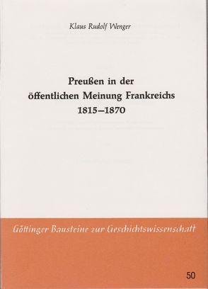 Preussen in der öffentlichen Meinung Frankreichs 1815-1870 von Wenger,  Klaus R