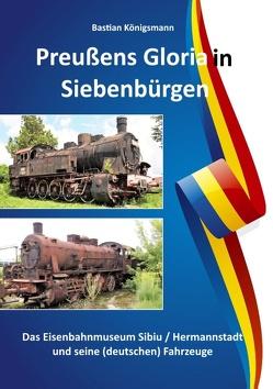 Preußens Gloria in Siebenbürgen von Königsmann,  Bastian