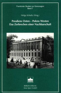 Preussens Osten – Polens Westen von Schultz,  Helga