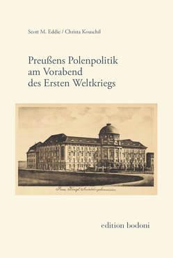 Preußens Polenpolitik am Vorabend des Ersten Weltkriegs von Eddie,  Scott M, Johne,  Marc, Kouschil,  Christa